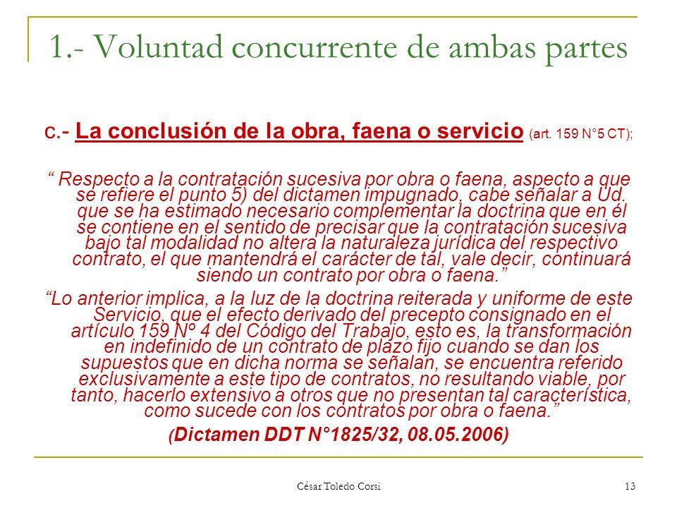César Toledo Corsi 13 1.- Voluntad concurrente de ambas partes c.- La conclusión de la obra, faena o servicio (art. 159 N°5 CT); Respecto a la contrat