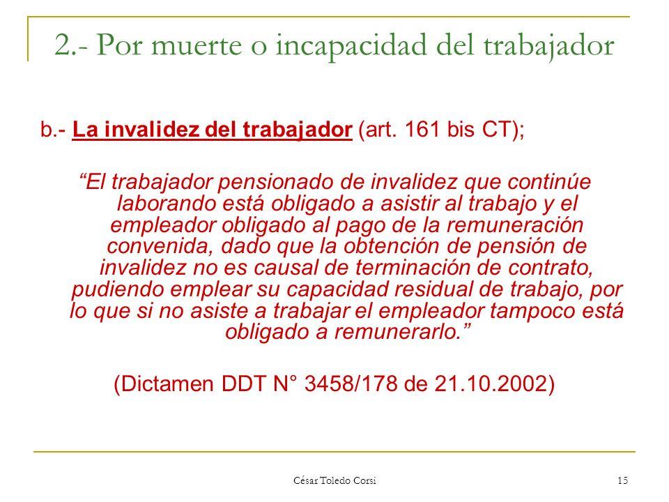 César Toledo Corsi 15 2.- Por muerte o incapacidad del trabajador b.- La invalidez del trabajador (art. 161 bis CT); El trabajador pensionado de inval