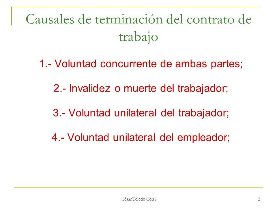 2 Causales de terminación del contrato de trabajo 1.- Voluntad concurrente de ambas partes; 2.- Invalidez o muerte del trabajador; 3.- Voluntad unilat