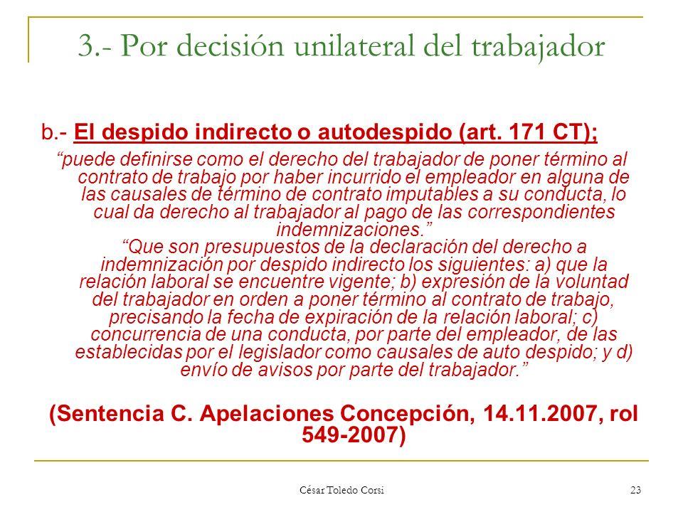 César Toledo Corsi 23 3.- Por decisión unilateral del trabajador b.- El despido indirecto o autodespido (art. 171 CT); puede definirse como el derecho