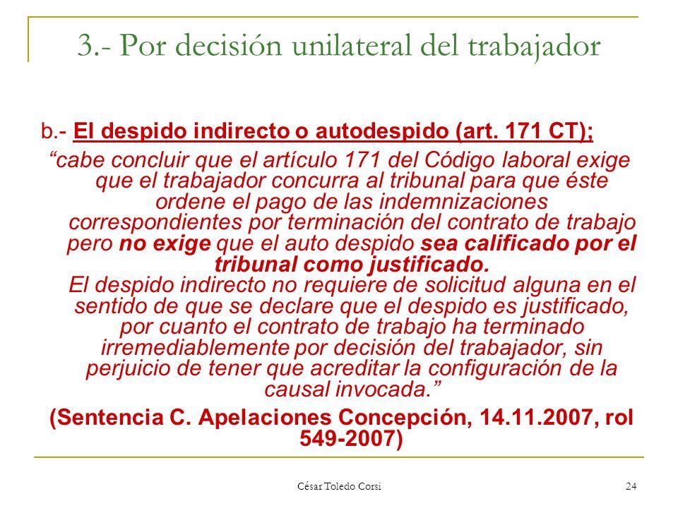César Toledo Corsi 24 3.- Por decisión unilateral del trabajador b.- El despido indirecto o autodespido (art. 171 CT); cabe concluir que el artículo 1