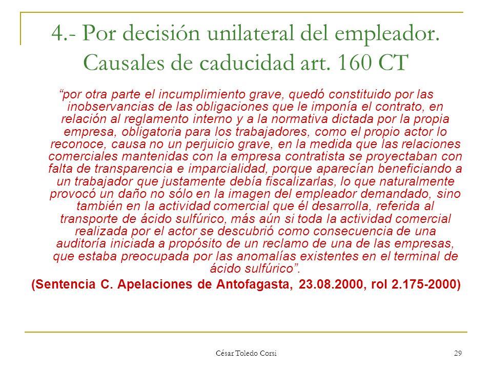 César Toledo Corsi 29 4.- Por decisión unilateral del empleador. Causales de caducidad art. 160 CT por otra parte el incumplimiento grave, quedó const
