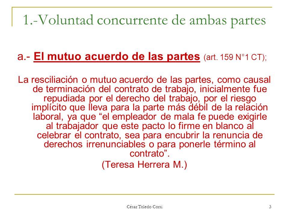 César Toledo Corsi 3 1.-Voluntad concurrente de ambas partes a.- El mutuo acuerdo de las partes (art. 159 N°1 CT); La resciliación o mutuo acuerdo de