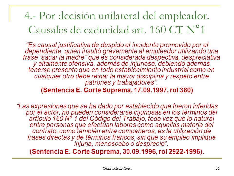 César Toledo Corsi 31 4.- Por decisión unilateral del empleador. Causales de caducidad art. 160 CT N°1 Es causal justificativa de despido el incidente