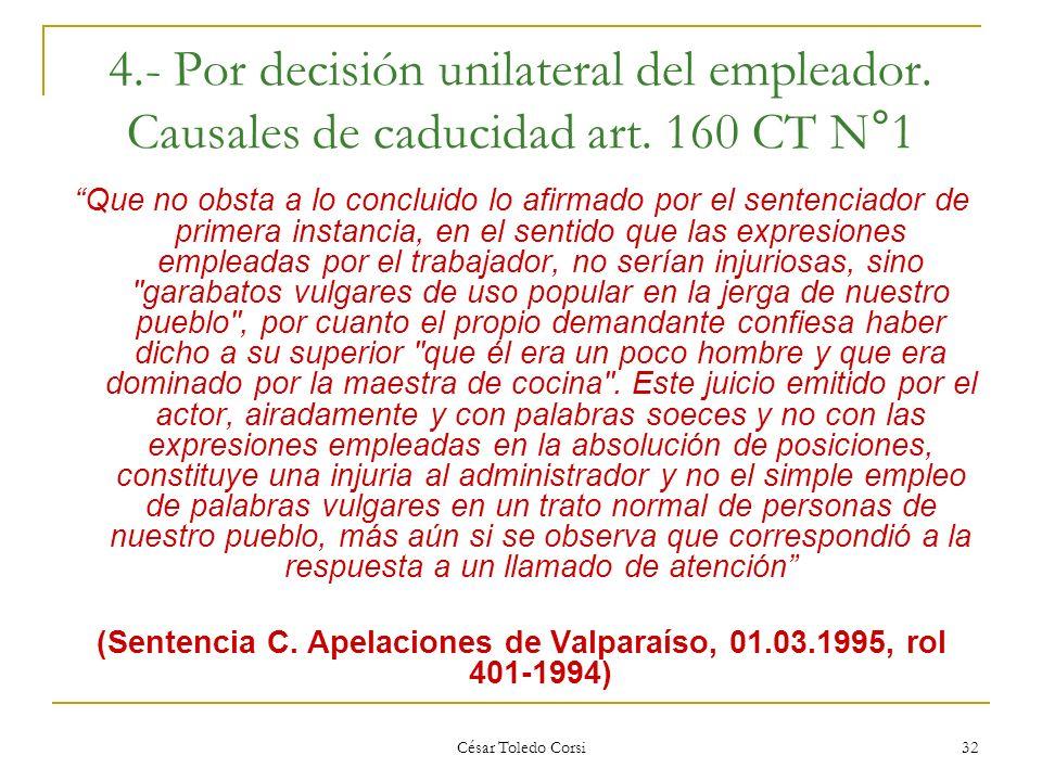 César Toledo Corsi 32 4.- Por decisión unilateral del empleador. Causales de caducidad art. 160 CT N°1 Que no obsta a lo concluido lo afirmado por el