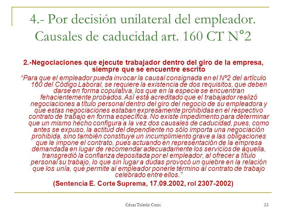 César Toledo Corsi 33 4.- Por decisión unilateral del empleador. Causales de caducidad art. 160 CT N°2 2.-Negociaciones que ejecute trabajador dentro