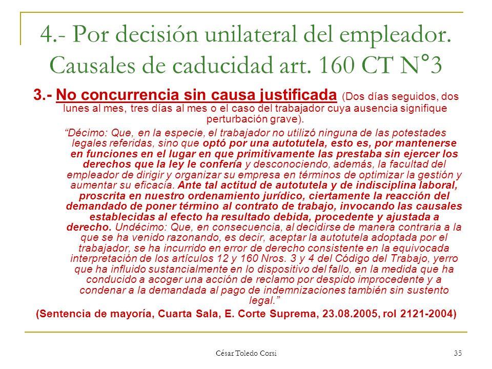 César Toledo Corsi 35 4.- Por decisión unilateral del empleador. Causales de caducidad art. 160 CT N°3 3.- No concurrencia sin causa justificada (Dos