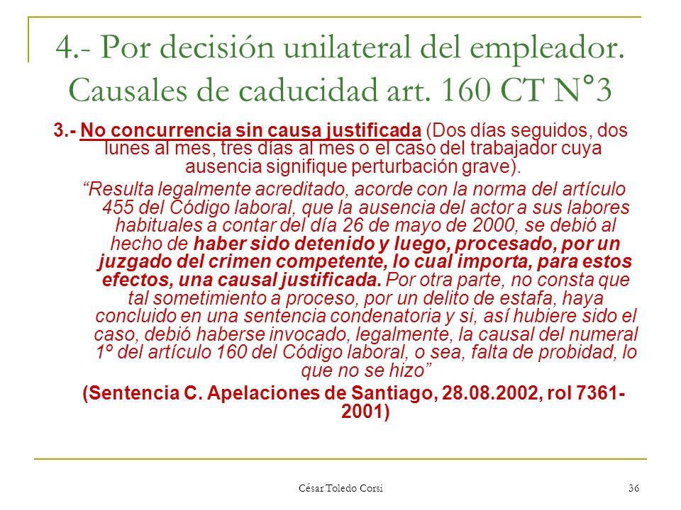 César Toledo Corsi 36 4.- Por decisión unilateral del empleador. Causales de caducidad art. 160 CT N°3 3.- No concurrencia sin causa justificada (Dos
