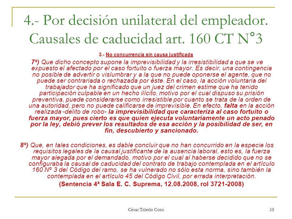 César Toledo Corsi 38 4.- Por decisión unilateral del empleador. Causales de caducidad art. 160 CT N°3 3.- No concurrencia sin causa justificada 7º) Q