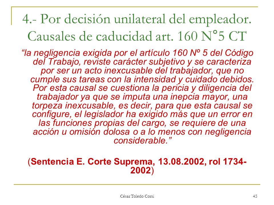César Toledo Corsi 45 4.- Por decisión unilateral del empleador. Causales de caducidad art. 160 N°5 CT la negligencia exigida por el artículo 160 Nº 5