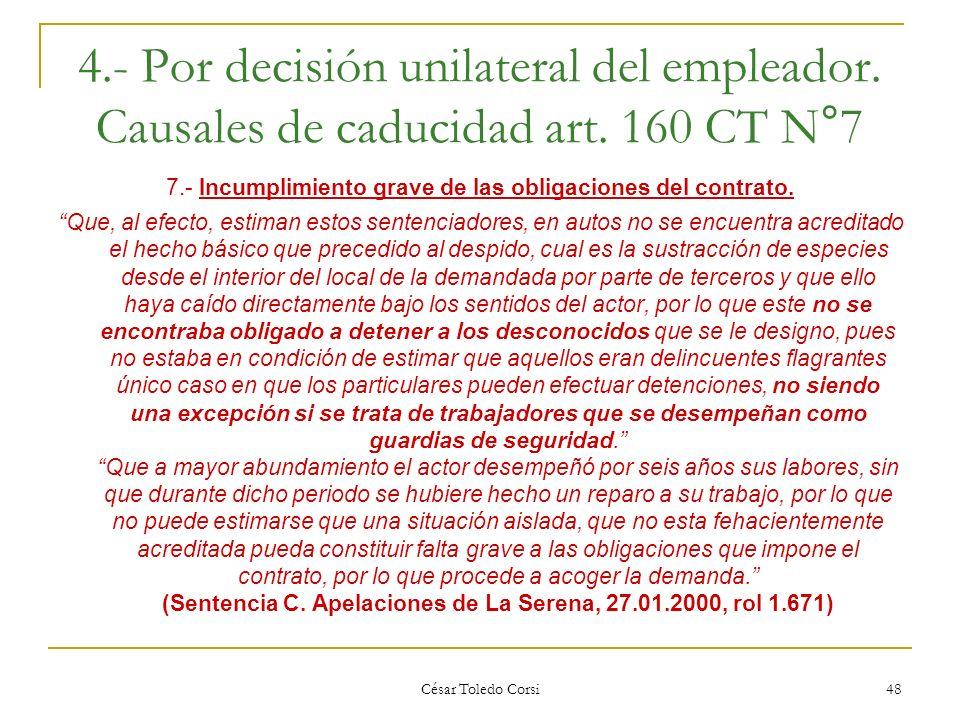 César Toledo Corsi 48 4.- Por decisión unilateral del empleador. Causales de caducidad art. 160 CT N°7 7.- Incumplimiento grave de las obligaciones de