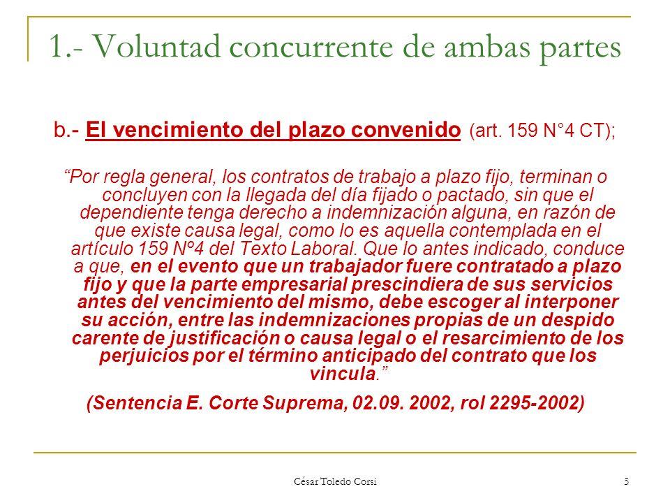 César Toledo Corsi 5 1.- Voluntad concurrente de ambas partes b.- El vencimiento del plazo convenido (art. 159 N°4 CT); Por regla general, los contrat