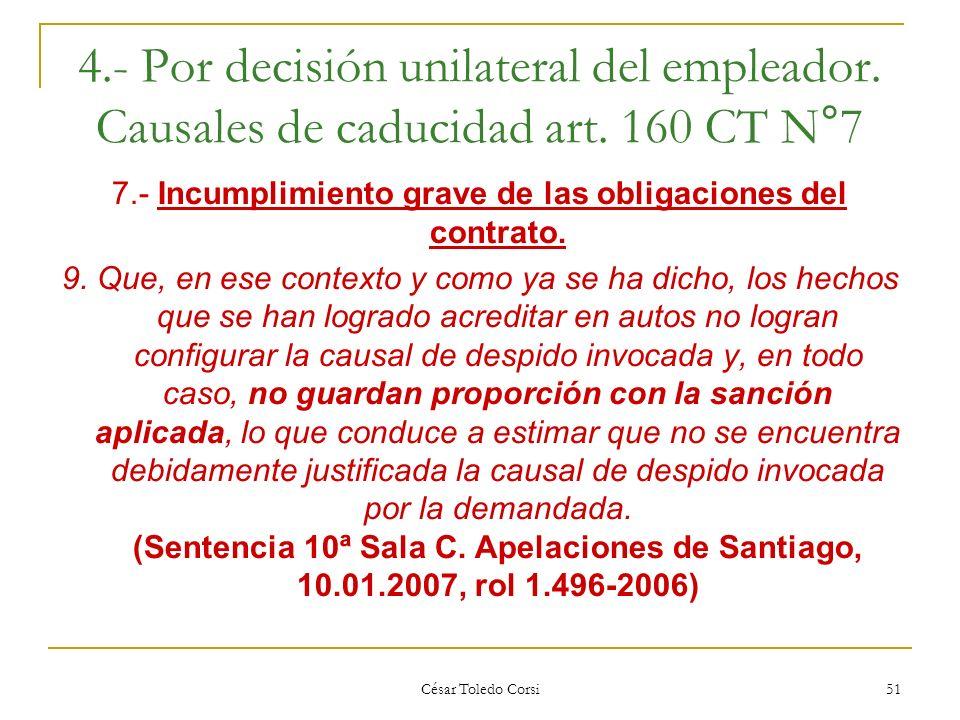 César Toledo Corsi 51 4.- Por decisión unilateral del empleador. Causales de caducidad art. 160 CT N°7 7.- Incumplimiento grave de las obligaciones de