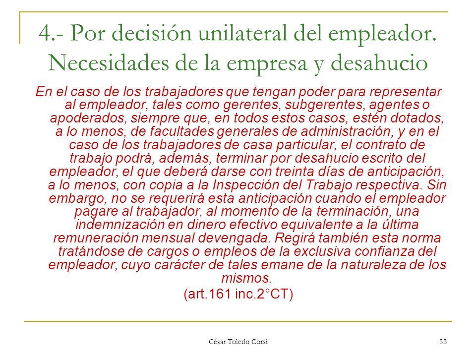 César Toledo Corsi 55 4.- Por decisión unilateral del empleador. Necesidades de la empresa y desahucio En el caso de los trabajadores que tengan poder