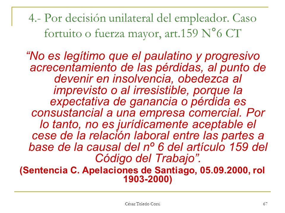 César Toledo Corsi 67 4.- Por decisión unilateral del empleador. Caso fortuito o fuerza mayor, art.159 N°6 CT No es legítimo que el paulatino y progre
