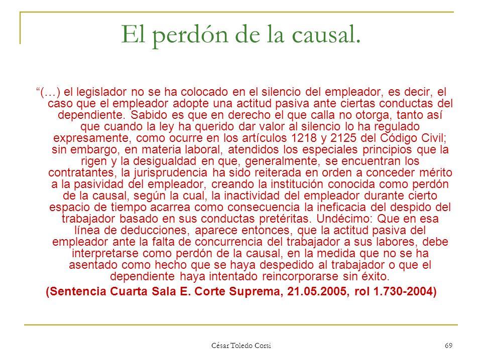César Toledo Corsi 69 El perdón de la causal. (…) el legislador no se ha colocado en el silencio del empleador, es decir, el caso que el empleador ado