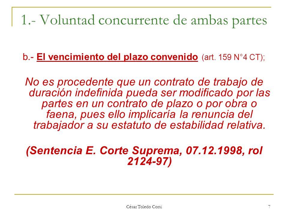 César Toledo Corsi 7 1.- Voluntad concurrente de ambas partes b.- El vencimiento del plazo convenido (art. 159 N°4 CT); No es procedente que un contra