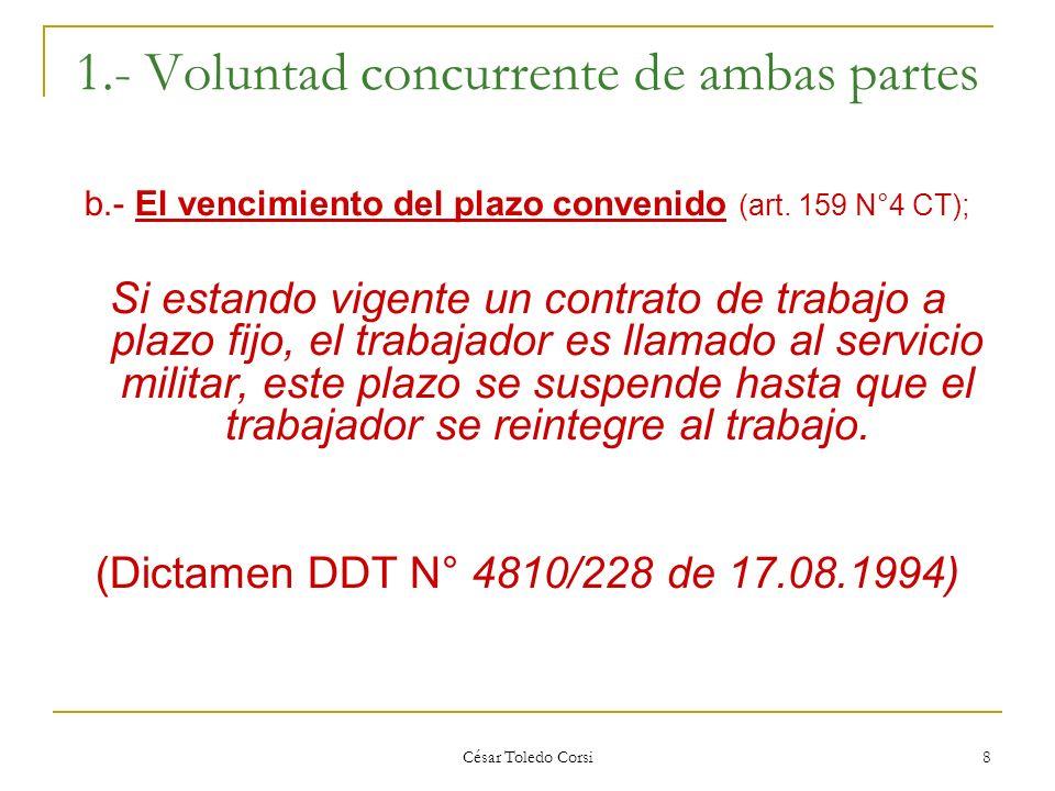 César Toledo Corsi 8 1.- Voluntad concurrente de ambas partes b.- El vencimiento del plazo convenido (art. 159 N°4 CT); Si estando vigente un contrato
