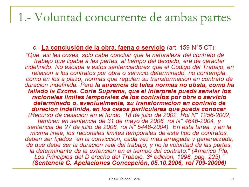 César Toledo Corsi 9 1.- Voluntad concurrente de ambas partes c.- La conclusión de la obra, faena o servicio (art. 159 N°5 CT); Que, asi las cosas, so