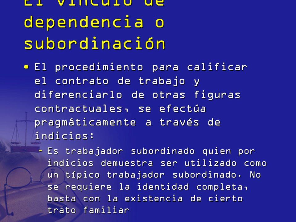 El vínculo de dependencia o subordinación El procedimiento para calificar el contrato de trabajo y diferenciarlo de otras figuras contractuales, se ef