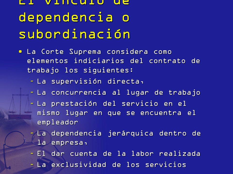 El vínculo de dependencia o subordinación La Corte Suprema considera como elementos indiciarios del contrato de trabajo los siguientes:La Corte Suprem