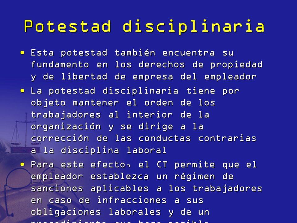 Potestad disciplinaria Esta potestad también encuentra su fundamento en los derechos de propiedad y de libertad de empresa del empleadorEsta potestad