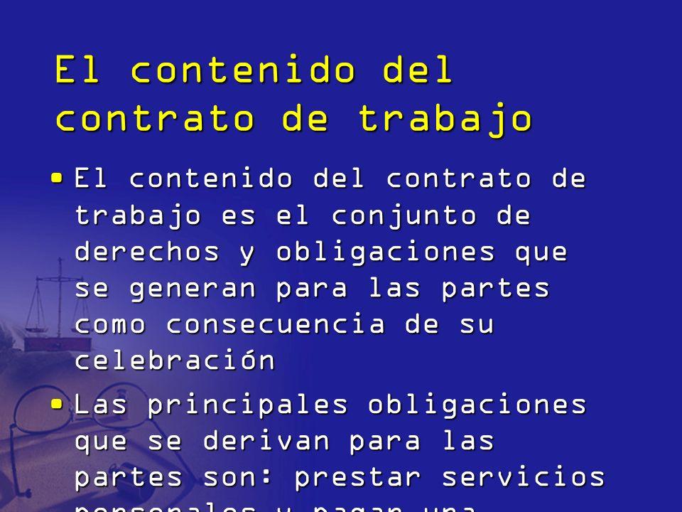 El contenido del contrato de trabajo El contenido del contrato de trabajo es el conjunto de derechos y obligaciones que se generan para las partes com