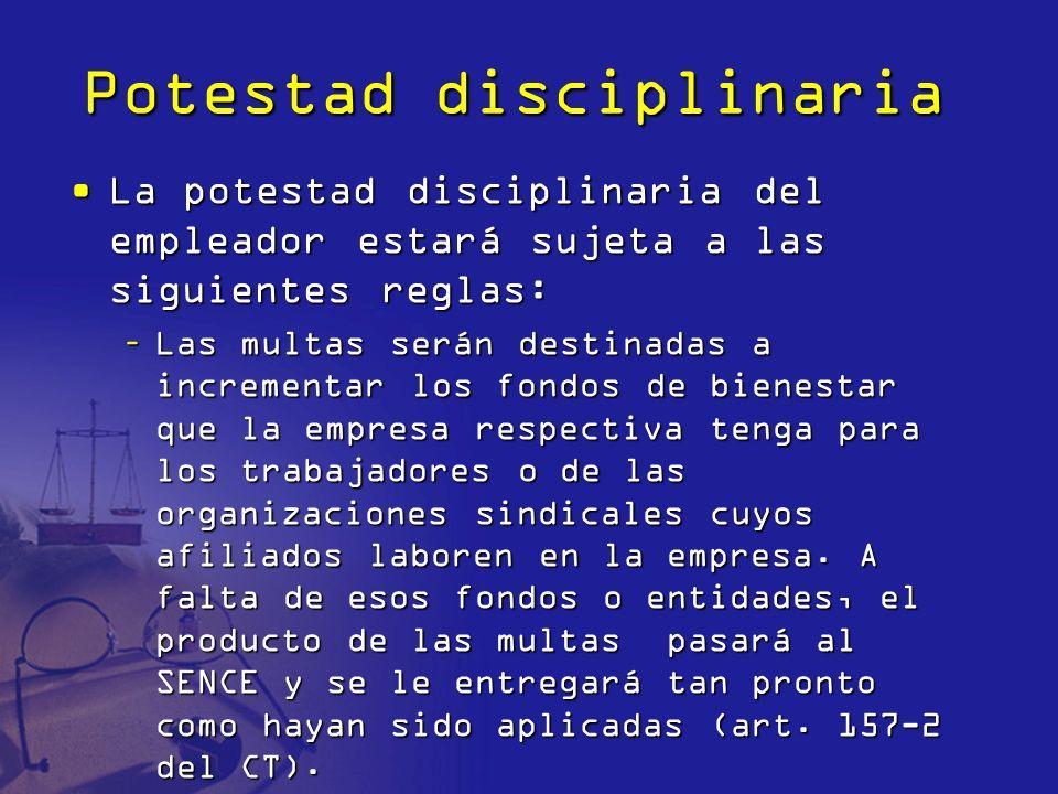 Potestad disciplinaria La potestad disciplinaria del empleador estará sujeta a las siguientes reglas:La potestad disciplinaria del empleador estará su