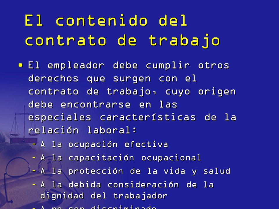 El contenido del contrato de trabajo El empleador debe cumplir otros derechos que surgen con el contrato de trabajo, cuyo origen debe encontrarse en l