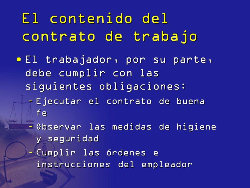 El contenido del contrato de trabajo El trabajador, por su parte, debe cumplir con las siguientes obligaciones:El trabajador, por su parte, debe cumpl