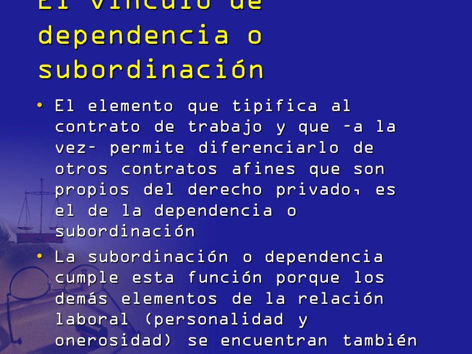 El vínculo de dependencia o subordinación Este elemento se incorporó a la definición legal de contrato de trabajo en 1978, pero no se estipuló lo que debía entenderse por él.Este elemento se incorporó a la definición legal de contrato de trabajo en 1978, pero no se estipuló lo que debía entenderse por él.