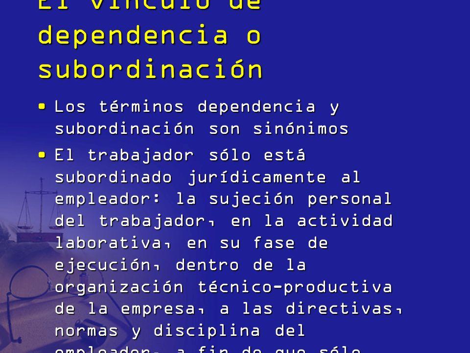 El vínculo de dependencia o subordinación Los términos dependencia y subordinación son sinónimosLos términos dependencia y subordinación son sinónimos