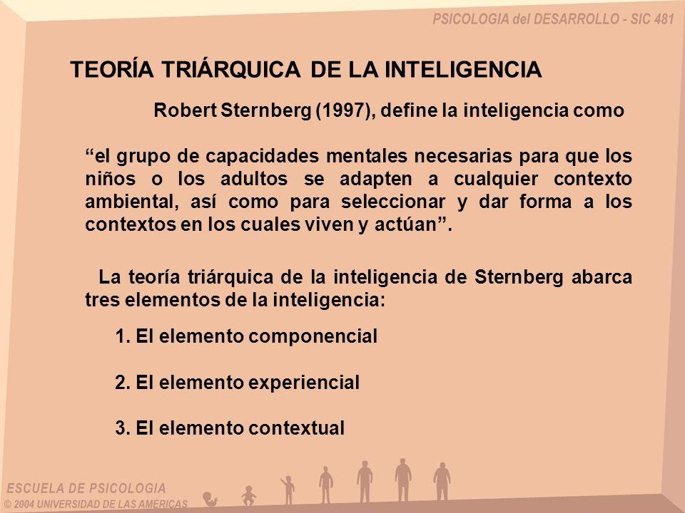 Robert Sternberg (1997), define la inteligencia como el grupo de capacidades mentales necesarias para que los niños o los adultos se adapten a cualqui