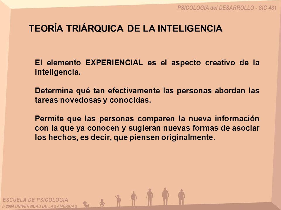 El elemento EXPERIENCIAL es el aspecto creativo de la inteligencia. Determina qué tan efectivamente las personas abordan las tareas novedosas y conoci