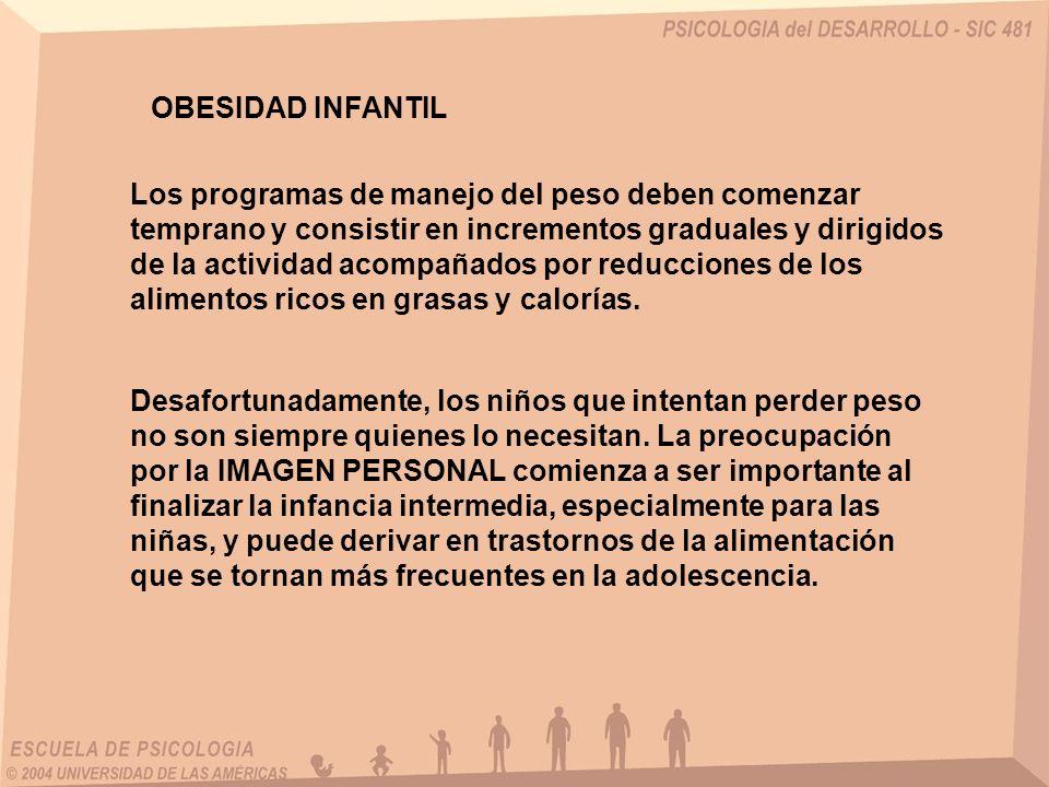 OBESIDAD INFANTIL Los programas de manejo del peso deben comenzar temprano y consistir en incrementos graduales y dirigidos de la actividad acompañado