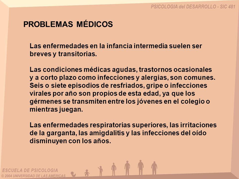 PROBLEMAS MÉDICOS Las enfermedades en la infancia intermedia suelen ser breves y transitorias. Las condiciones médicas agudas, trastornos ocasionales