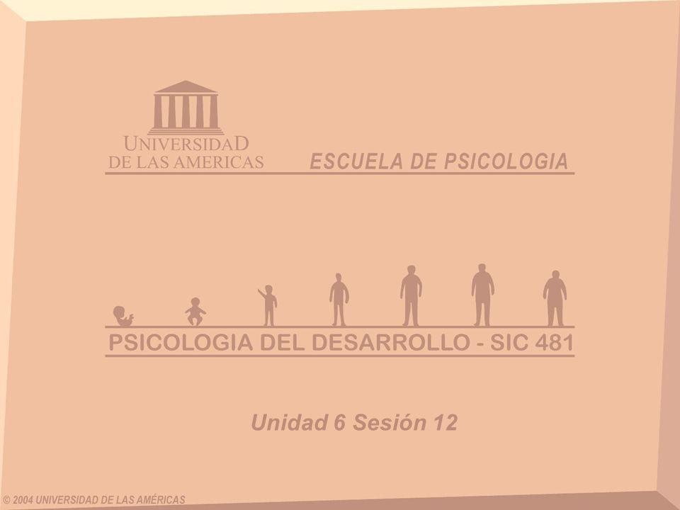 DESARROLLO FISICO, COGNITIVO Y PSICOSOCIAL EN LA ADULTEZ INTERMEDIA (De los 40 a los 65 años) UNIDAD VI SESIÓN 12
