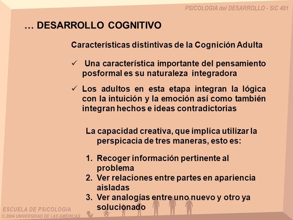 … DESARROLLO COGNITIVO Características distintivas de la Cognición Adulta Una característica importante del pensamiento posformal es su naturaleza int