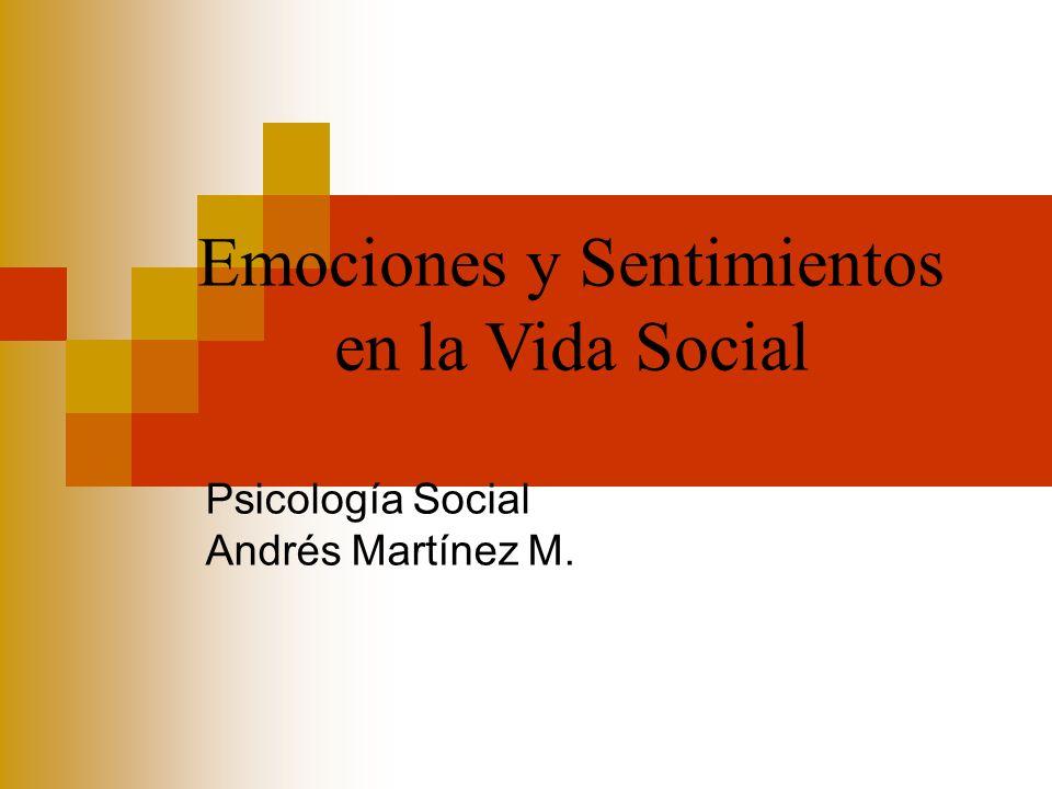 Psicología Social Andrés Martínez M. Emociones y Sentimientos en la Vida Social