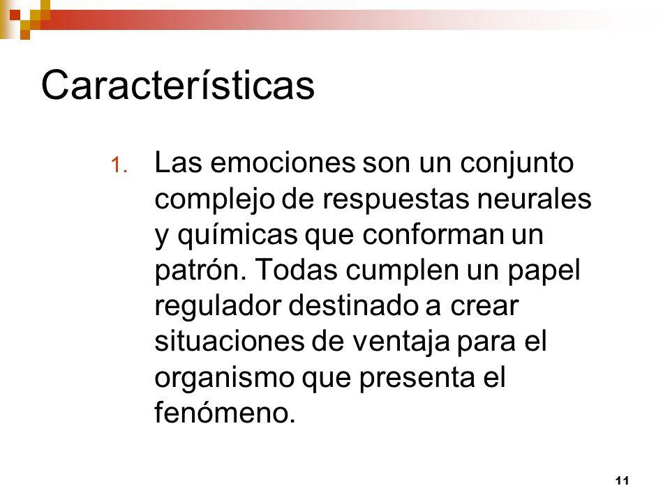 11 Características 1. Las emociones son un conjunto complejo de respuestas neurales y químicas que conforman un patrón. Todas cumplen un papel regulad