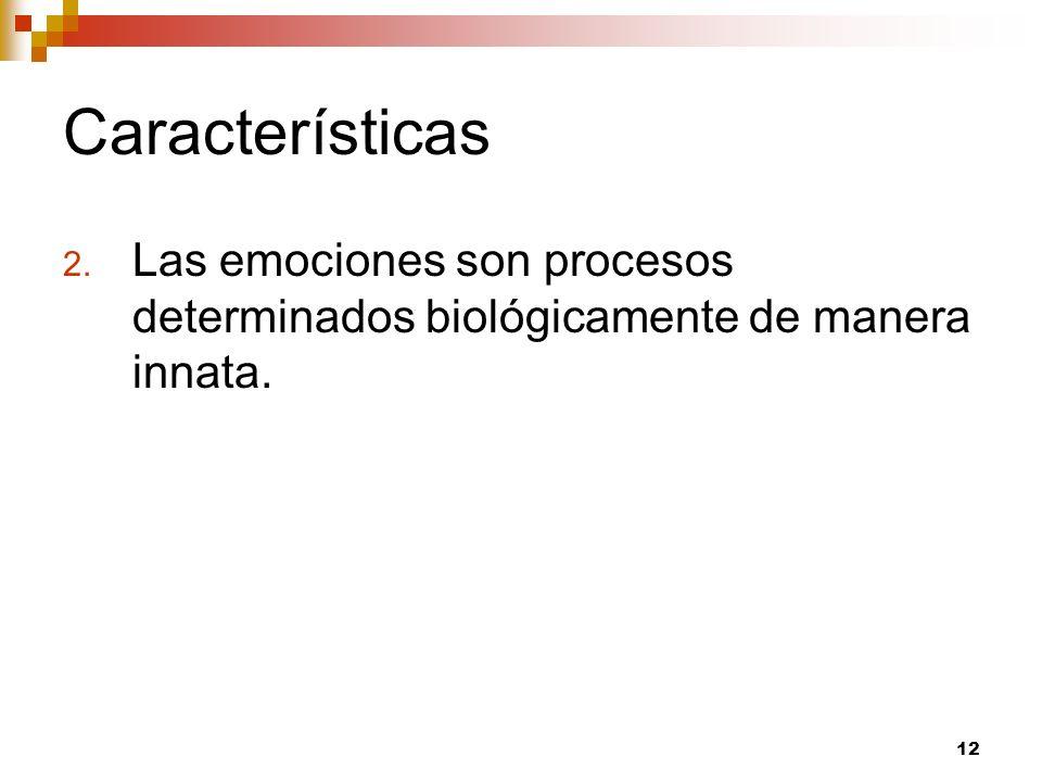 12 Características 2. Las emociones son procesos determinados biológicamente de manera innata.