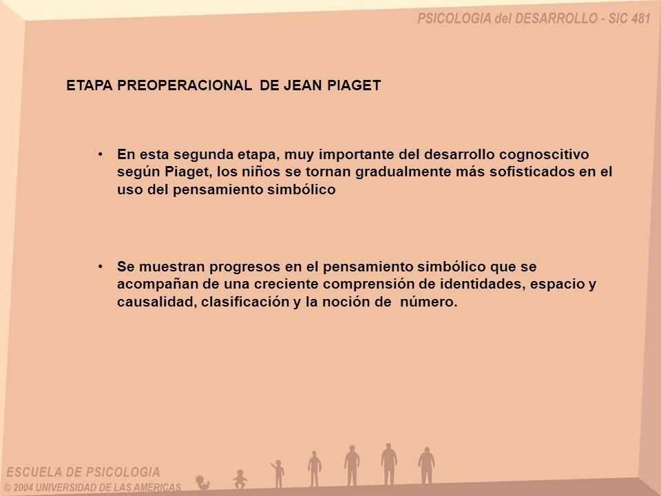 En esta segunda etapa, muy importante del desarrollo cognoscitivo según Piaget, los niños se tornan gradualmente más sofisticados en el uso del pensam