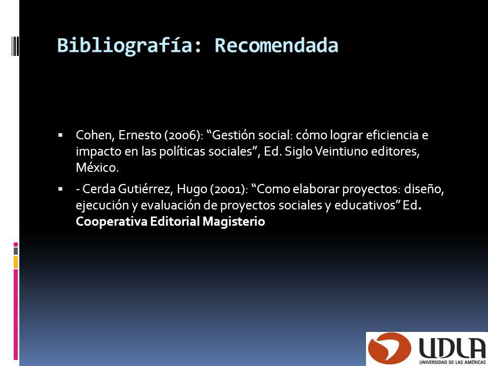 Bibliografía: Recomendada Cohen, Ernesto (2006): Gestión social: cómo lograr eficiencia e impacto en las políticas sociales, Ed. Siglo Veintiuno edito