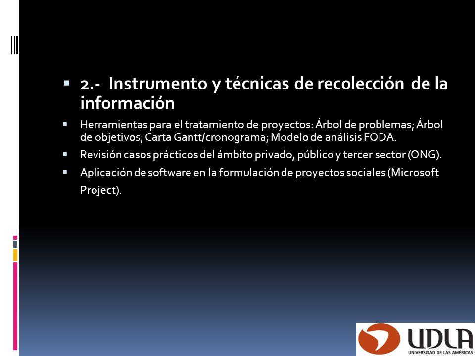 2.- Instrumento y técnicas de recolección de la información Herramientas para el tratamiento de proyectos: Árbol de problemas; Árbol de objetivos; Car