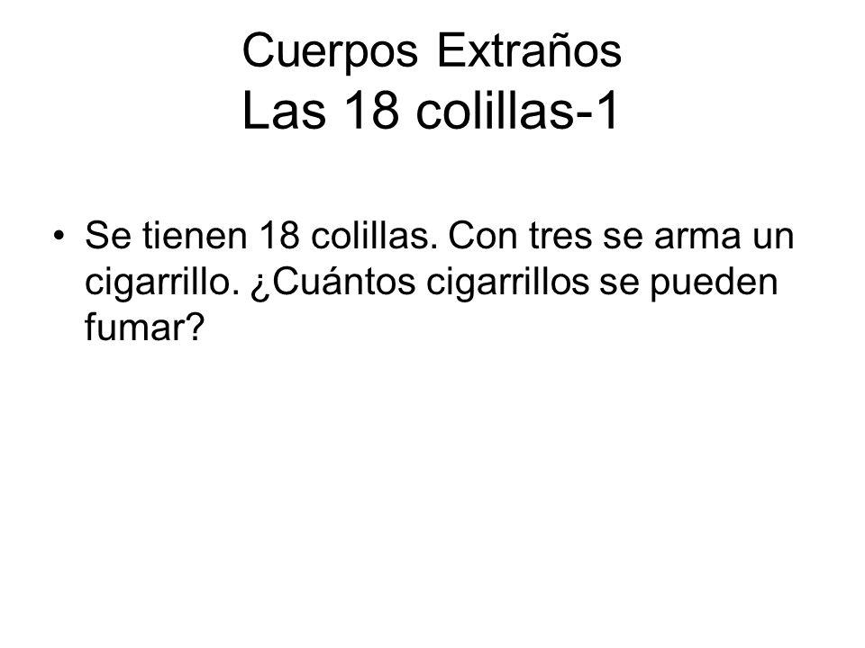 Cuerpos Extraños Las 18 colillas-1 Se tienen 18 colillas. Con tres se arma un cigarrillo. ¿Cuántos cigarrillos se pueden fumar?