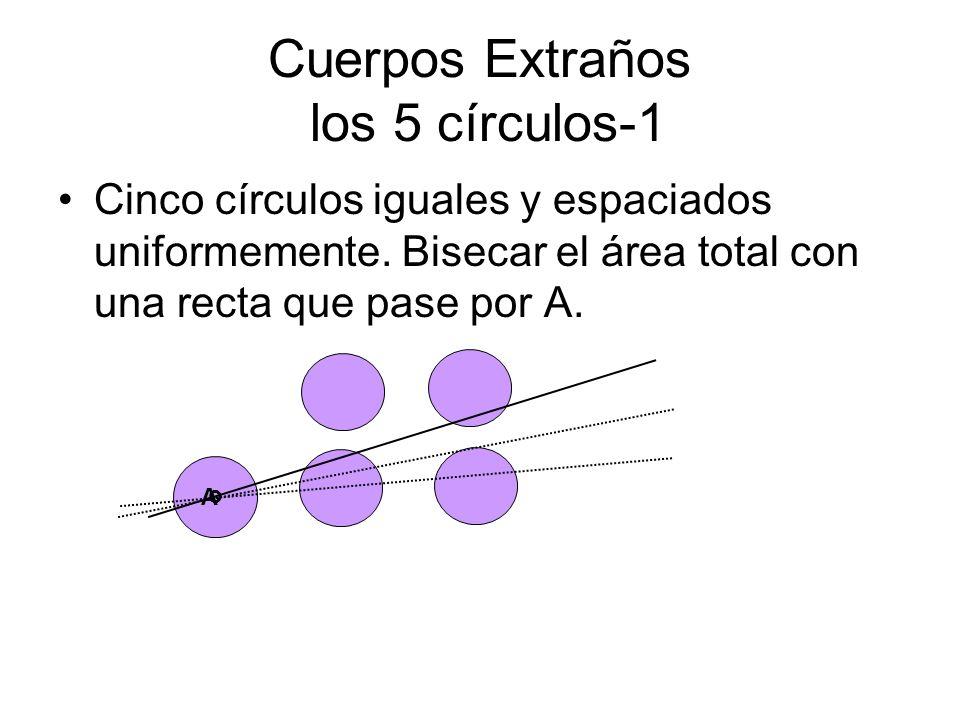 Cuerpos Extraños los 5 círculos-1 Cinco círculos iguales y espaciados uniformemente. Bisecar el área total con una recta que pase por A. A o