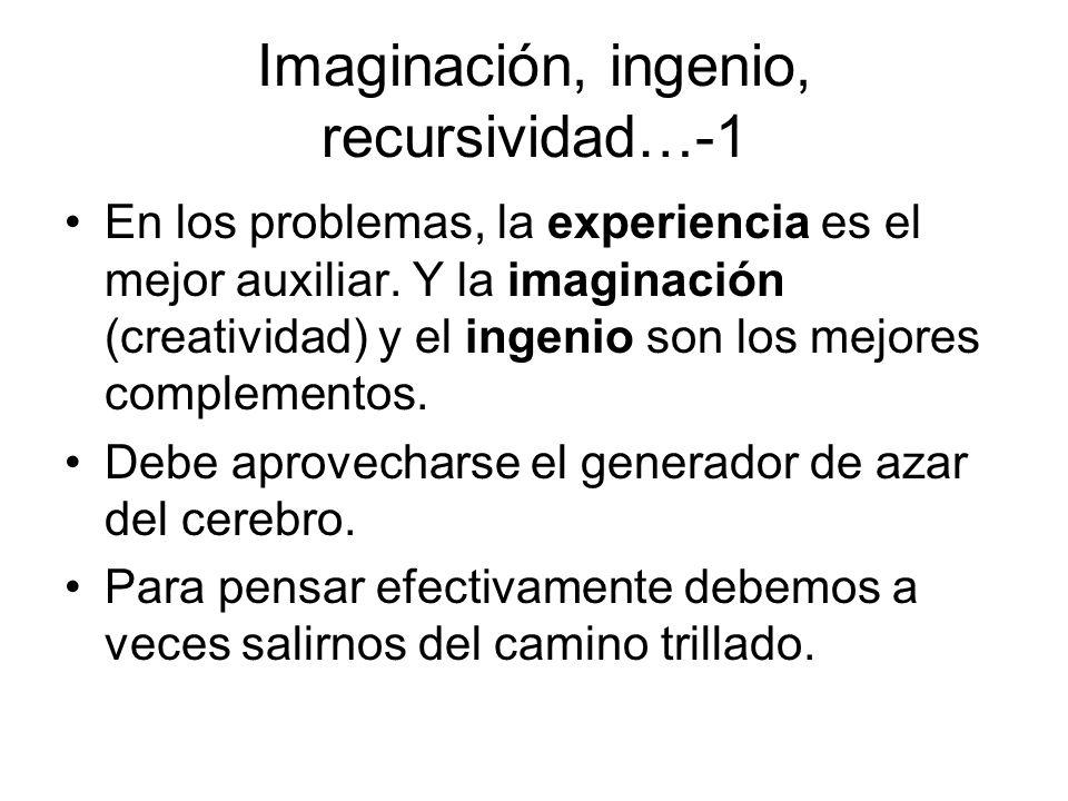 Imaginación, ingenio, recursividad…-1 En los problemas, la experiencia es el mejor auxiliar. Y la imaginación (creatividad) y el ingenio son los mejor