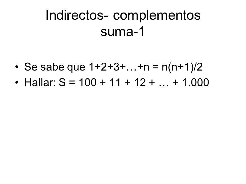 Indirectos- complementos suma-1 Se sabe que 1+2+3+…+n = n(n+1)/2 Hallar: S = 100 + 11 + 12 + … + 1.000