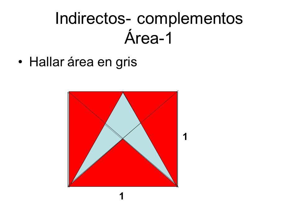 Indirectos- complementos Área-1 Hallar área en gris 1 1