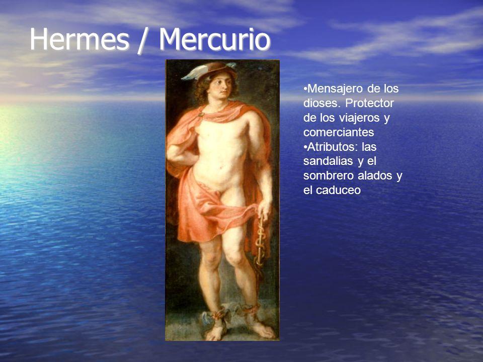 Hermes / Mercurio Mensajero de los dioses. Protector de los viajeros y comerciantes Atributos: las sandalias y el sombrero alados y el caduceo